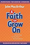 A Faith to Grow On, John MacArthur, 1400304423