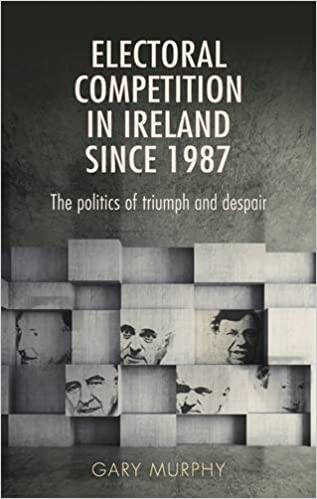 Book Electoral Competition in Ireland Since 1987: The Politics of Triumph and Despair by Gary Murphy (2016-03-08)