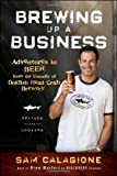 Brewing Up a Business: Adventures in Beer from the Founder of Dogfish Head Craft Brewery, Sam Calagione, 0470942312