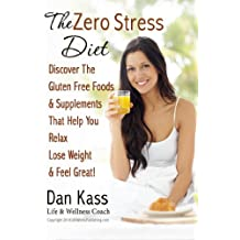 The Zero Stress Diet: Discover The Gluten Free Foods & Supplements That Help You Relax, Lose Weight & Feel Great! (Zero Stress Coaching Series Book 1)