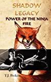 Power of the Ninja - Fire, T J Perkins, 1609750551