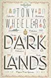 Lonely Planet Tony Wheeler's Dark Lands, Tony Wheeler and Lonely Planet Staff, 174321846X