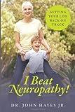 I Beat Neuropathy!, John Hayes, 1478718587