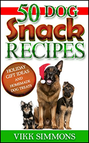 50 Dog Snack Recipes: Holiday Gift Ideas and Homemade Dog Treats (Dog Training and Dog Care Series Book - Homemade Gifts Christmas Ideas