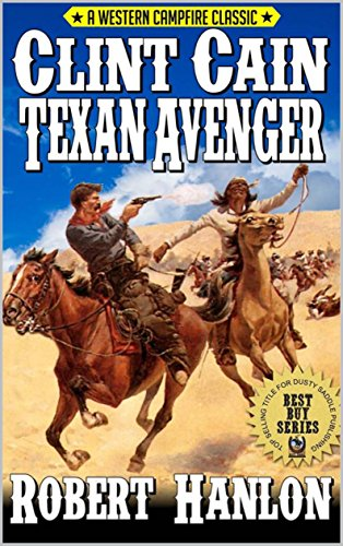 Clint Cain: The Texan Avenger: The Campfire Classics Updated Edition: A Western Adventure From The Author of