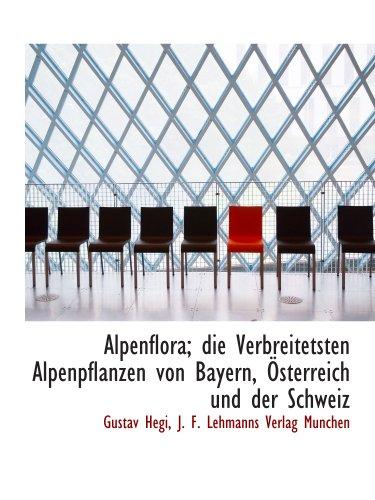 Alpenflora; die Verbreitetsten Alpenpflanzen von Bayern, Österreich und der Schweiz (German Edition)