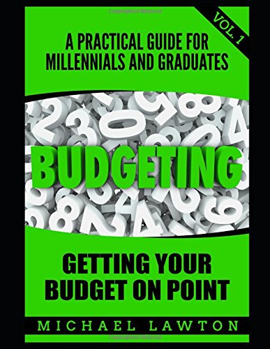 Read Online Budgeting: A Practical Guide for Millennial's and Graduates Vol. 1 Get Your Budget on Point (Student Loan Debt, Debt, Save Money, Get out of Debt, Finances) pdf