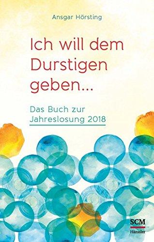 Ich will dem Durstigen geben …: Das Buch zur Jahreslosung 2018