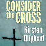 Consider the Cross: Devotions for Lent | Kirsten Oliphant
