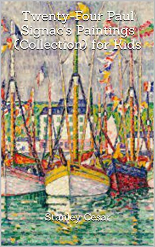 Twenty-Four Paul Signac's Paintings (Collection) for Kids by Stanley Cesar
