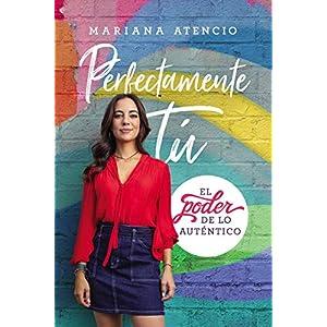 Perfectamente tú: El poder de lo auténtico de Mariana Atencio | Letras y Latte - Libros en español