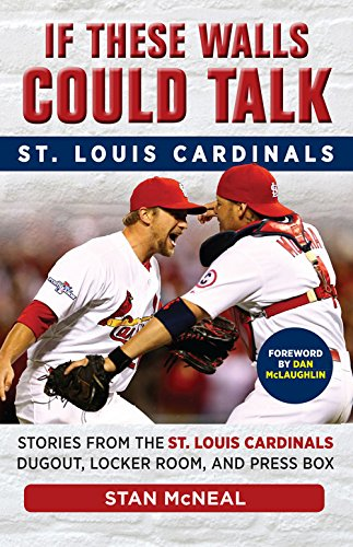 - If These Walls Could Talk: St. Louis Cardinals: Stories from the St. Louis Cardinals Dugout, Locker Room, and Press Box