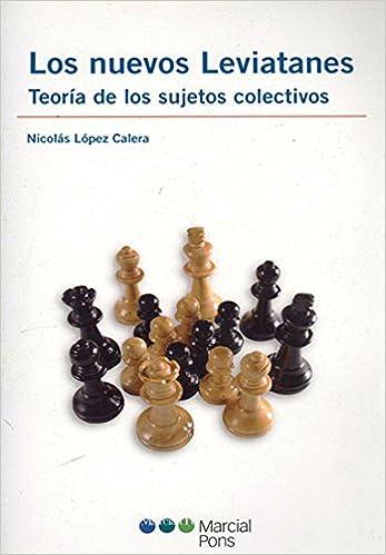 Los nuevos leviatanes: Teoría de los sujetos colectivos Varios: Amazon.es: Nicolás López Calera, N Estudio Gráfico: Libros
