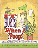 It Hurts When I Poop! A Story for Children Who Are