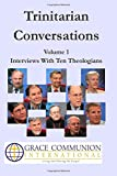 Trinitarian Conversations, Volume 1: Interviews with Ten Theologians, Grace International and Roger Newell, 1502559978