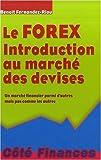 Le Forex : Introduction au marché des devises, un marché financier parmi d'autres mais pas comme les autres