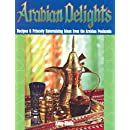 Arabian Delights: Recipes & Princely Entertaining Ideas from the Arabian Peninsula (Capital Series)