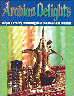 Book Arabian Delights: Recipes & Princely Entertaining Ideas from the Arabian Peninsula (Capital Lifestyle Books)