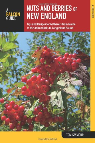 Nuts and Berries of New England: Tips And Recipes For Gatherers From Maine To The Adirondacks To Long Island Sound (Nuts and Berries Series) by Tom Seymour
