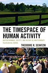 The Timespace of Human Activity: On Performance, Society, and History as Indeterminate Teleological Events (Toposophia)