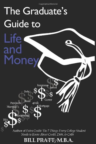 The Graduates Guide To Life And Money Bill Pratt