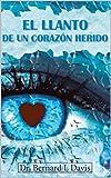 img - for El llanto de un coraz n herido: Dr. Bernard L. Davis (Spanish Edition) book / textbook / text book