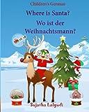 Children's German: Where is Santa. Wo ist der Weihnachtsmann: German picture book, Children's Picture book English-German (Bilingual Edition) (German Edition), German books for kids: Volume 25