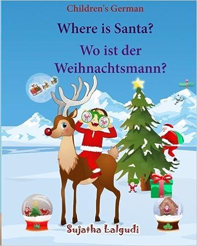 Book Children's German: Where is Santa. Wo ist der Weihnachtsmann: German picture book, Children's Picture book English-German (Bilingual Edition) (German ... 25 (Bilingual German books for children:)