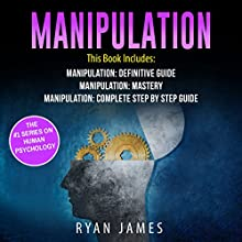 Manipulation: 3 Manuscripts - Manipulation Definitive Guide, Manipulation Mastery, Manipulation Complete Step-by-Step Guide: Manipulation Series, Book 4 Audiobook by Ryan James Narrated by Wyatt Freeman