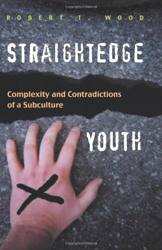 Straightedge Youth: Complexity and Contradictions of a Subculture