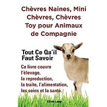 Chèvres naines, mini chèvres, chèvres toy pour animaux de compagnie. Tout ce qu'il faut savoir. Ce livre couvre l'élevage, la reproduction, la traite, ... les soins et la santé. (French Edition)