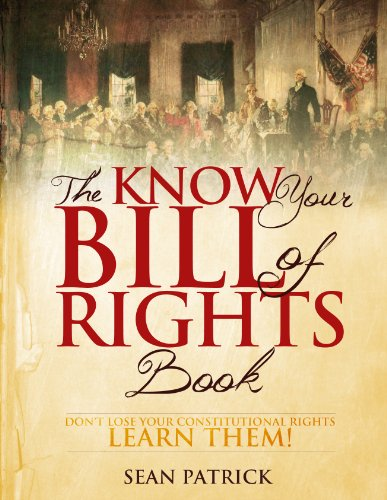 The Know Your Bill of Rights Book: Don't Lose Your Constitutional Rights--Learn Them! by [Patrick, Sean]