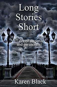 Long Stories Short: A collection of short stories by by [Black, Karen]