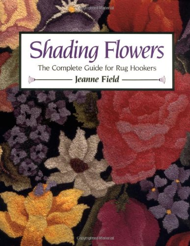 Shading Flowers The Complete Guide For Rug Hookers Jeanne Field