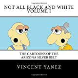 Not All Black and White Volume I, Vincent Yanez, 1495467368