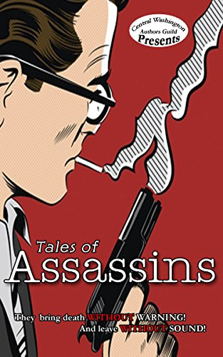 Assassins (Central Washington Authors Guild Anthology Book 1)