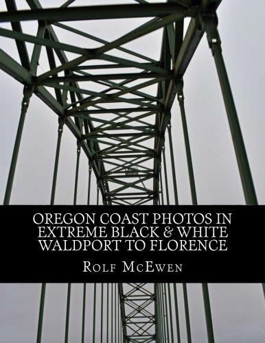 Read Online Oregon Coast Photos In Extreme Black & White - Waldport to Florence pdf