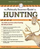 The Politically Incorrect Guide to Hunting, Frank Miniter, 1596985216