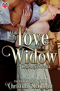 For The Love Of A Widow: Regency Novella by [McKnight, Christina]