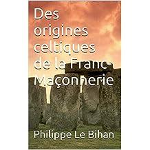 Des origines celtiques de la Franc-Maçonnerie (French Edition)