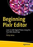 Beginning Pixlr Editor: Learn to Edit Digital Photos Using this Free Web-Based App