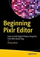 Beginning Pixlr Editor: Learn to Edit Digital Photos Using this Free Web-Based App Front Cover