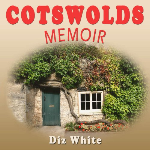Cotswolds Memoir: Discovering a Beautiful Region of Britain on a Quest to Buy a 17th-Century Cottage