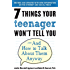7 Things Your Teenager Won't Tell You: And How to Talk About Them Anyway