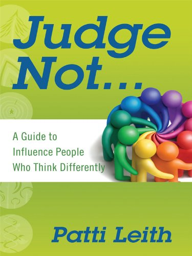 Judge Not... A Guide to Influence People Who Think Differently