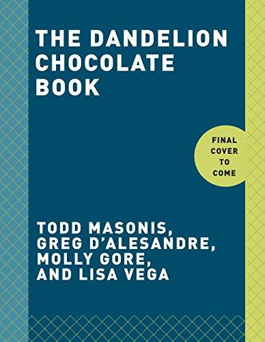The Dandelion Chocolate Book by Todd Masonis, Greg D'Alesandre, Molly Gore, Lisa Vega