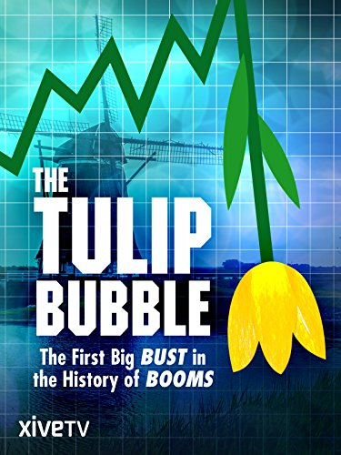 The Tulip Bubble: The First Big Bust in the History of (Big Tulip)