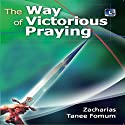 The Way of Victorious Praying: Prayer Power Series, Book 1 Audiobook by Zacharias Tanee Fomum Narrated by William Crockett
