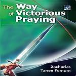 The Way of Victorious Praying: Prayer Power Series, Book 1 | Zacharias Tanee Fomum