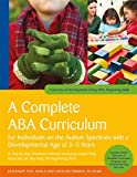 A Complete ABA Curriculum for Individuals on the Autism Spectrum with a Developmental Age of 3-5 Years: A Step-by-Step Treatment Manual Including ... of Development Using ABA: Beginning Skills
